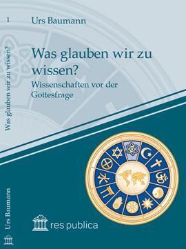Was glauben wir zu wissen? Wissenschaften vor der Gottesfrage Book Cover