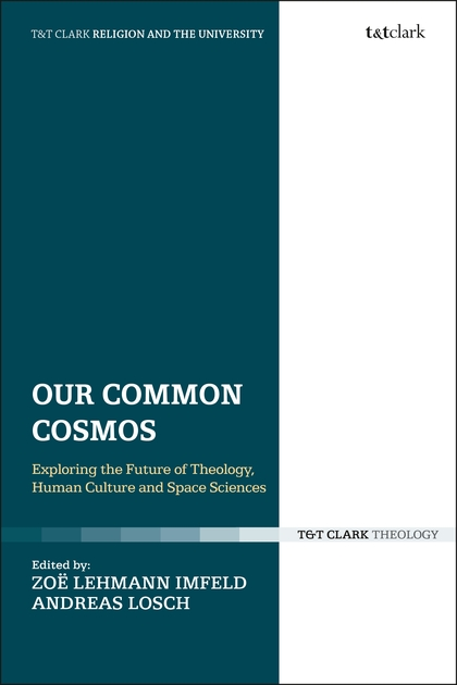 Our Common Cosmos – Exploring the Future of Theology, Human Culture and Space Sciences Book Cover
